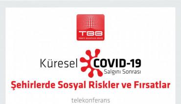 Kovid-19 Salgını Sonrası Şehirlerde Sosyal Riskler ve Fırsatlar tele-konferansta tartışıldı.